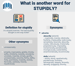 stupidly, synonym stupidly, another word for stupidly, words like stupidly, thesaurus stupidly