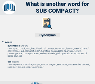 sub-compact, synonym sub-compact, another word for sub-compact, words like sub-compact, thesaurus sub-compact