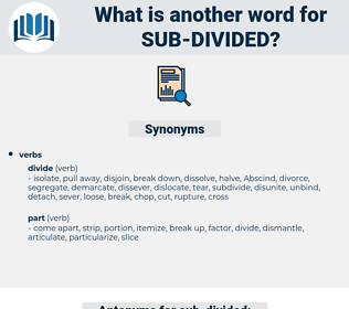 sub-divided, synonym sub-divided, another word for sub-divided, words like sub-divided, thesaurus sub-divided