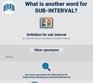 sub-interval, synonym sub-interval, another word for sub-interval, words like sub-interval, thesaurus sub-interval