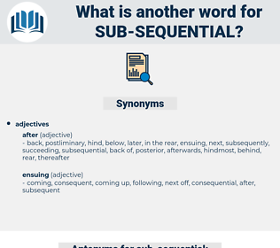 sub sequential, synonym sub sequential, another word for sub sequential, words like sub sequential, thesaurus sub sequential