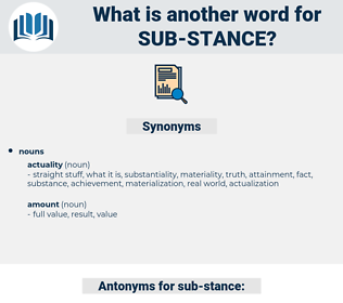 sub-stance, synonym sub-stance, another word for sub-stance, words like sub-stance, thesaurus sub-stance