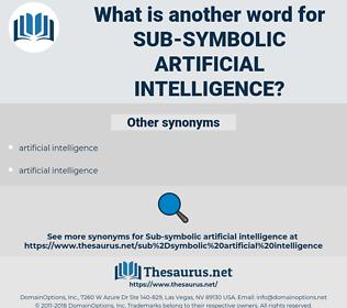 sub-symbolic artificial intelligence, synonym sub-symbolic artificial intelligence, another word for sub-symbolic artificial intelligence, words like sub-symbolic artificial intelligence, thesaurus sub-symbolic artificial intelligence