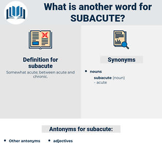 subacute, synonym subacute, another word for subacute, words like subacute, thesaurus subacute
