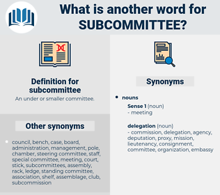 subcommittee, synonym subcommittee, another word for subcommittee, words like subcommittee, thesaurus subcommittee