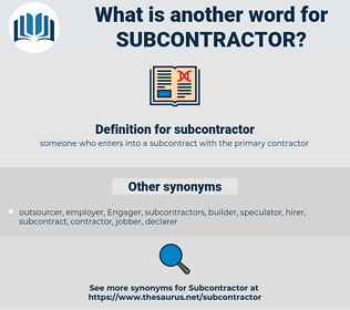 subcontractor, synonym subcontractor, another word for subcontractor, words like subcontractor, thesaurus subcontractor