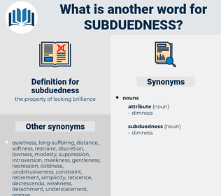 subduedness, synonym subduedness, another word for subduedness, words like subduedness, thesaurus subduedness