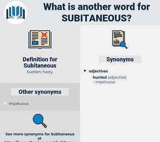Subitaneous, synonym Subitaneous, another word for Subitaneous, words like Subitaneous, thesaurus Subitaneous