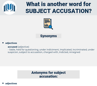 subject accusation, synonym subject accusation, another word for subject accusation, words like subject accusation, thesaurus subject accusation