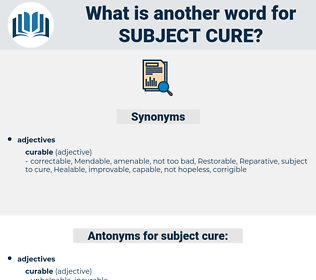 subject cure, synonym subject cure, another word for subject cure, words like subject cure, thesaurus subject cure