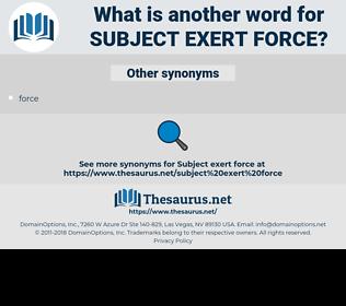 subject exert force, synonym subject exert force, another word for subject exert force, words like subject exert force, thesaurus subject exert force