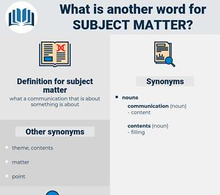 subject matter, synonym subject matter, another word for subject matter, words like subject matter, thesaurus subject matter