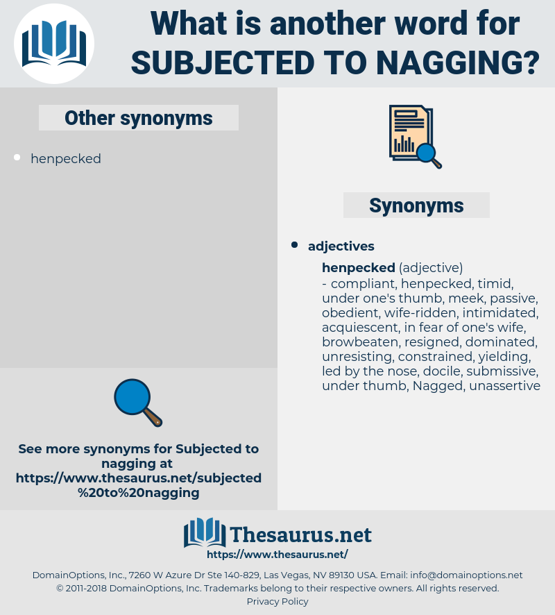 subjected to nagging, synonym subjected to nagging, another word for subjected to nagging, words like subjected to nagging, thesaurus subjected to nagging