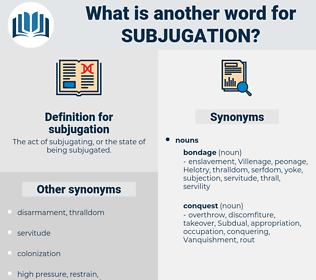 subjugation, synonym subjugation, another word for subjugation, words like subjugation, thesaurus subjugation