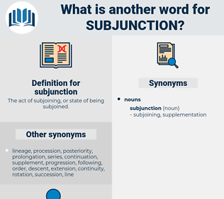 subjunction, synonym subjunction, another word for subjunction, words like subjunction, thesaurus subjunction
