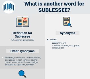 Sublessee, synonym Sublessee, another word for Sublessee, words like Sublessee, thesaurus Sublessee