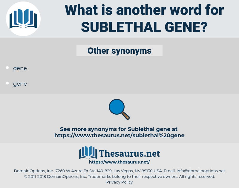 sublethal gene, synonym sublethal gene, another word for sublethal gene, words like sublethal gene, thesaurus sublethal gene