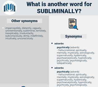 subliminally, synonym subliminally, another word for subliminally, words like subliminally, thesaurus subliminally