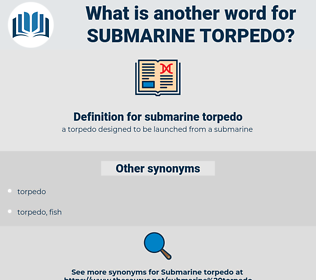 submarine torpedo, synonym submarine torpedo, another word for submarine torpedo, words like submarine torpedo, thesaurus submarine torpedo