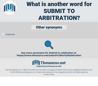 submit to arbitration, synonym submit to arbitration, another word for submit to arbitration, words like submit to arbitration, thesaurus submit to arbitration