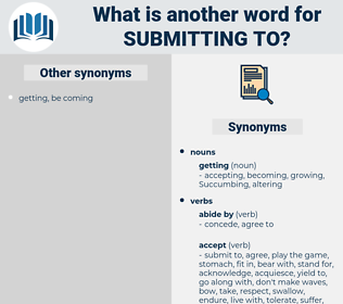 submitting to, synonym submitting to, another word for submitting to, words like submitting to, thesaurus submitting to