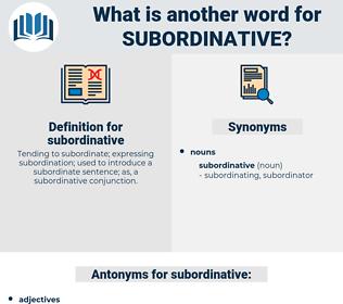 subordinative, synonym subordinative, another word for subordinative, words like subordinative, thesaurus subordinative