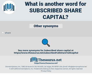 subscribed share capital, synonym subscribed share capital, another word for subscribed share capital, words like subscribed share capital, thesaurus subscribed share capital