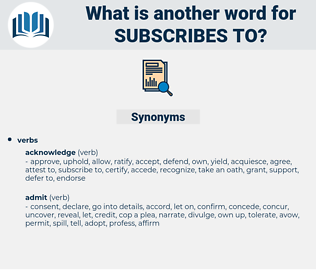 subscribes to, synonym subscribes to, another word for subscribes to, words like subscribes to, thesaurus subscribes to