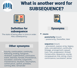 subsequence, synonym subsequence, another word for subsequence, words like subsequence, thesaurus subsequence