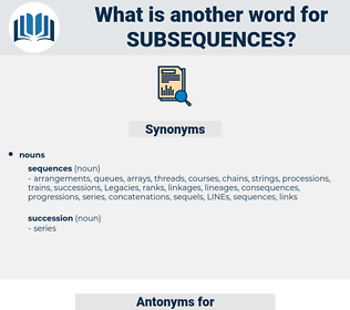 subsequences, synonym subsequences, another word for subsequences, words like subsequences, thesaurus subsequences