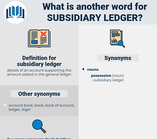 subsidiary ledger, synonym subsidiary ledger, another word for subsidiary ledger, words like subsidiary ledger, thesaurus subsidiary ledger