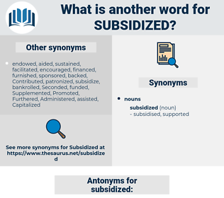subsidized, synonym subsidized, another word for subsidized, words like subsidized, thesaurus subsidized