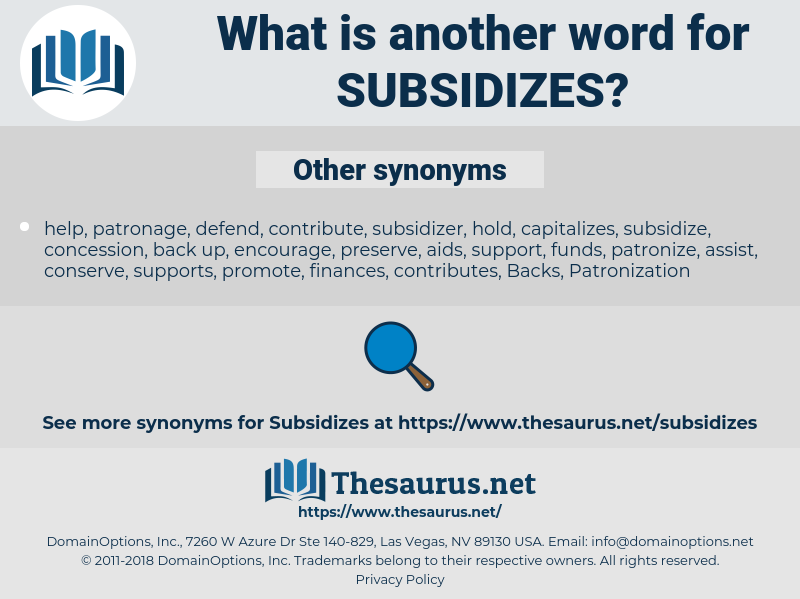 subsidizes, synonym subsidizes, another word for subsidizes, words like subsidizes, thesaurus subsidizes