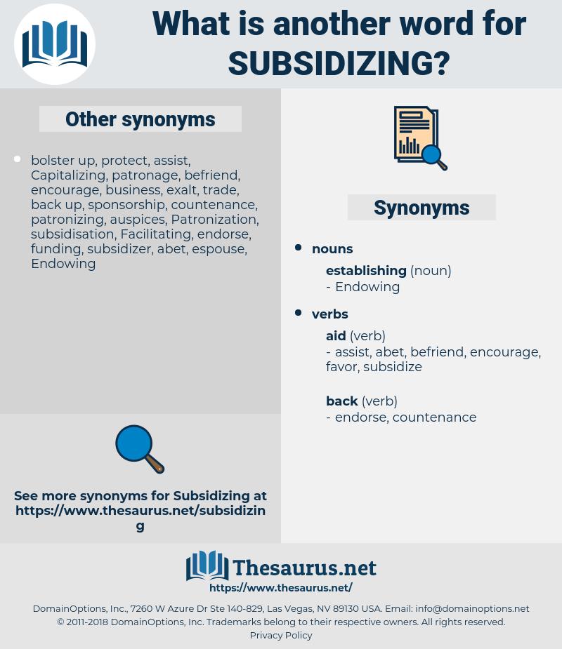 Subsidizing, synonym Subsidizing, another word for Subsidizing, words like Subsidizing, thesaurus Subsidizing