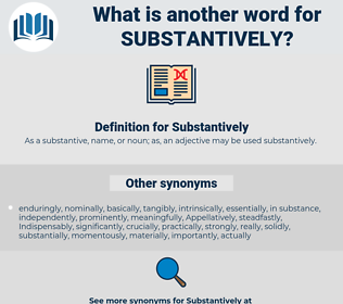 Substantively, synonym Substantively, another word for Substantively, words like Substantively, thesaurus Substantively