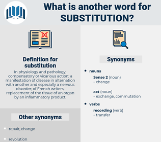substitution, synonym substitution, another word for substitution, words like substitution, thesaurus substitution