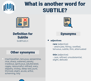 Subtile, synonym Subtile, another word for Subtile, words like Subtile, thesaurus Subtile