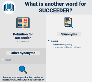 succeeder, synonym succeeder, another word for succeeder, words like succeeder, thesaurus succeeder