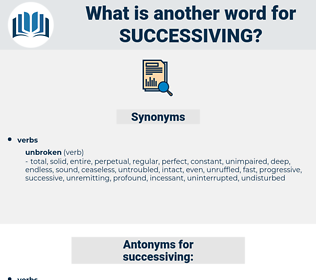 successiving, synonym successiving, another word for successiving, words like successiving, thesaurus successiving