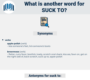 suck to, synonym suck to, another word for suck to, words like suck to, thesaurus suck to