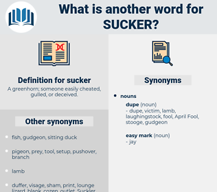 sucker, synonym sucker, another word for sucker, words like sucker, thesaurus sucker