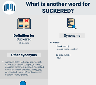 Suckered, synonym Suckered, another word for Suckered, words like Suckered, thesaurus Suckered