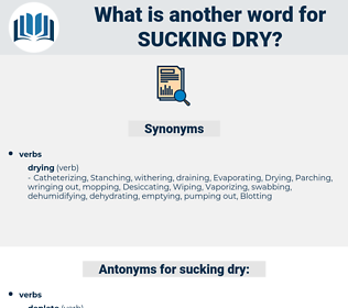 sucking dry, synonym sucking dry, another word for sucking dry, words like sucking dry, thesaurus sucking dry