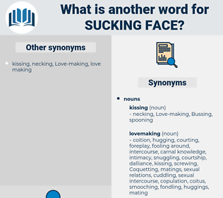 sucking face, synonym sucking face, another word for sucking face, words like sucking face, thesaurus sucking face