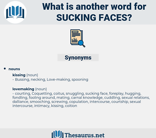 sucking faces, synonym sucking faces, another word for sucking faces, words like sucking faces, thesaurus sucking faces