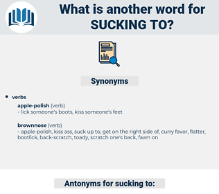 sucking to, synonym sucking to, another word for sucking to, words like sucking to, thesaurus sucking to