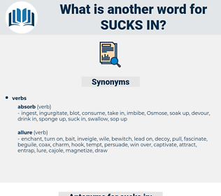 sucks in, synonym sucks in, another word for sucks in, words like sucks in, thesaurus sucks in