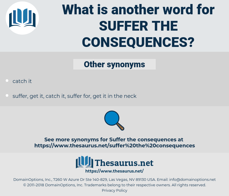 Synonyms for SUFFER THE CONSEQUENCES - Thesaurus net
