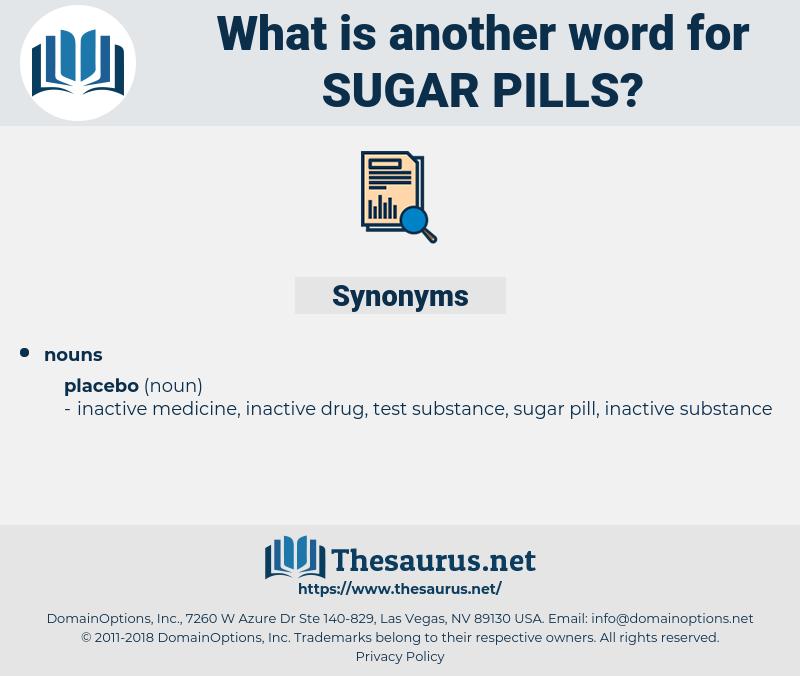 sugar pills, synonym sugar pills, another word for sugar pills, words like sugar pills, thesaurus sugar pills