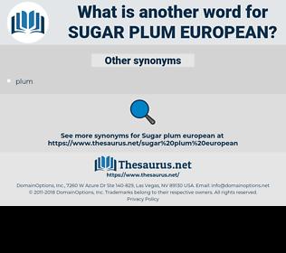Sugar plum European, synonym Sugar plum European, another word for Sugar plum European, words like Sugar plum European, thesaurus Sugar plum European
